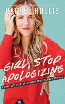 Girl, Stop Apologizing: A Shame- Free Plan for Embracing and Achieving Your Goals by Rachel Hollis